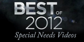 Best Special Needs Videos of 2012