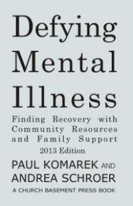 Defying Mental Illness 2013 Edition: Finding Recovery with Community Resources and Family Support By Paul Komarek and Andrea Schroer