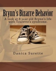 Brynn's Bizarre Behavior: A Look at 8 Year Old Brynn's Life with Tourette Syndrome by Danica Surette
