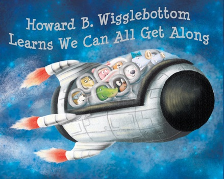 Howard B. Wigglebottom Learns We Can All Get Along  -by Howard Binknow and Reverend Ana