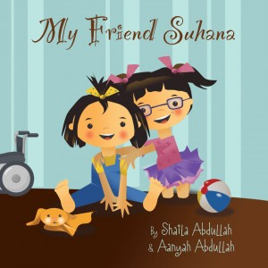 My Friend Suhana  by Shaila and Aanyah Abdullah