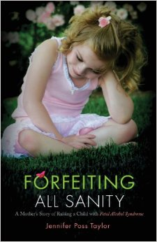 Forfeiting All Sanity: A Mother's Story of Raising a Child with Fetal Alcohol Syndrome