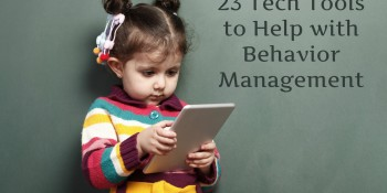 23 Tech Tools to Help with Behavior Management