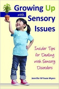 Growing Up with Sensory Issues: Insider Tips from a Woman with Autism  -by Jennifer McIlwee Myers