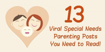 13 Viral Special Needs Parenting Posts You Need to Read!