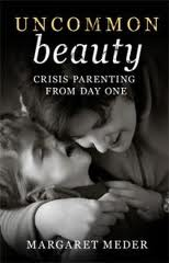 UNCOMMON beauty – Crisis Parenting From Day One by Margaret Meder