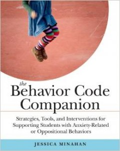 The Behavior Code Companion: Strategies, Tools, and Interventions for Supporting Students With Anxiety-Related or Oppositional Behaviors  -By Jessica Minahan, MEd, BCBA