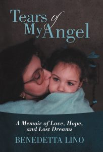 Tears of My Angel: Memoir of Love, Hope, and Lost Dreams By Benedetta Lino