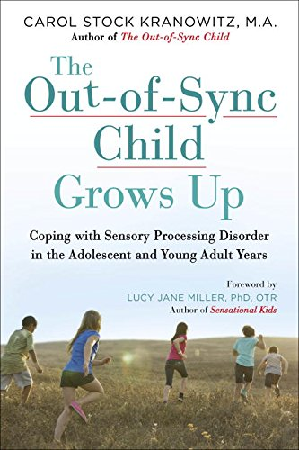 The Out-of-Sync Child Grows Up: Coping with Sensory Processing Disorder in the Adolescent and Young Adult Years By Carol Stock Kranowitz, MA