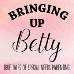 Special-Needs Podcasts: Bringing Up Betty