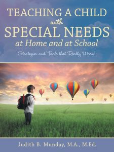 Teaching a Child with Special Needs at Home and at School: Strategies and Tools that Really Work! by Judith B. Munday, M.A., M.Ed.
