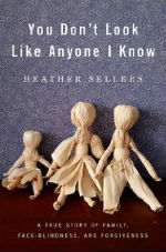 You Don't Look Like Anyone I Know: A True Story of Family Face Blindness and Forgiveness