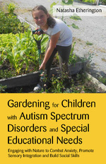 Gardening for Children with Autism Spectrum Disorders and Special Educational Needs – Engaging with Nature to Combat Anxiety, Promote Sensory Integration and Build Social Skills