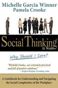 Social Thinking at Work: Why Should I Care? A Guidebook for Understanding and Navigating the Social Complexities of the Workplace by Michelle Garcia Winner, MA, CCC-SLP,  and Pamela Crooke Ph.D., CCC-SLP