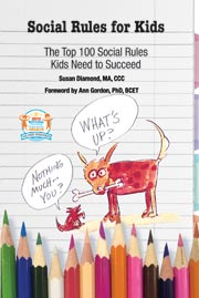 Social Rules for Kids -The Top 100 Social Rules Kids Need to Succeed by Susan Diamond, MA, CCC.
