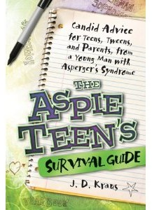 The Aspie Teen's Survival Guide: Candid Advice for Teens, Tweens, and Parents, from a Young Man with Asperger's Syndrome -by J. D. Kraus,