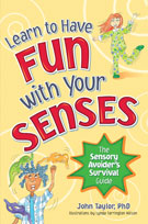 Learn to Have Fun with Your Senses: The Sensory Avoider's Survival Guide  -by John Taylor, PhD