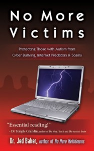 No More Victims: Protecting Those with Autism from Cyber Bullying, Internet Predators and Scams  -by Dr. Jed Baker