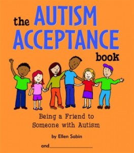 The Autism Acceptance Book: Being A Friend To Someone with Autism  by Ellen Sabin with illustrations by Kerren Barbas