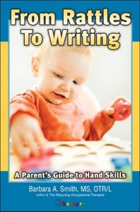From Rattles to Writing: Parent's Guide to Hand Skills --by Barbara A. Smith, OTR/L
