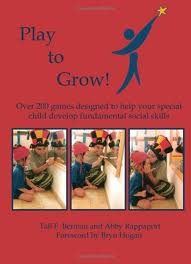 Play to Grow! Over 200 Games Designed to Help Your Special Child Develop Fundamental Social Skills --by Tali Field Berman and Abby Rappaport