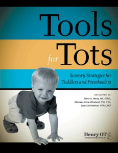 Tools for Tots: Sensory Strategies for Toddlers and Preschoolers --by Diana A. Henry, MS, OTR/L, Maureen Kane-Wineland, Ph.D., OT/L, and Susan Swindeman, OTR/L