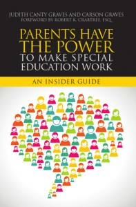 Parents Have the Power to Make Special Education Work An Insider Guide   -by Judith Canty Graves and Carson Graves –