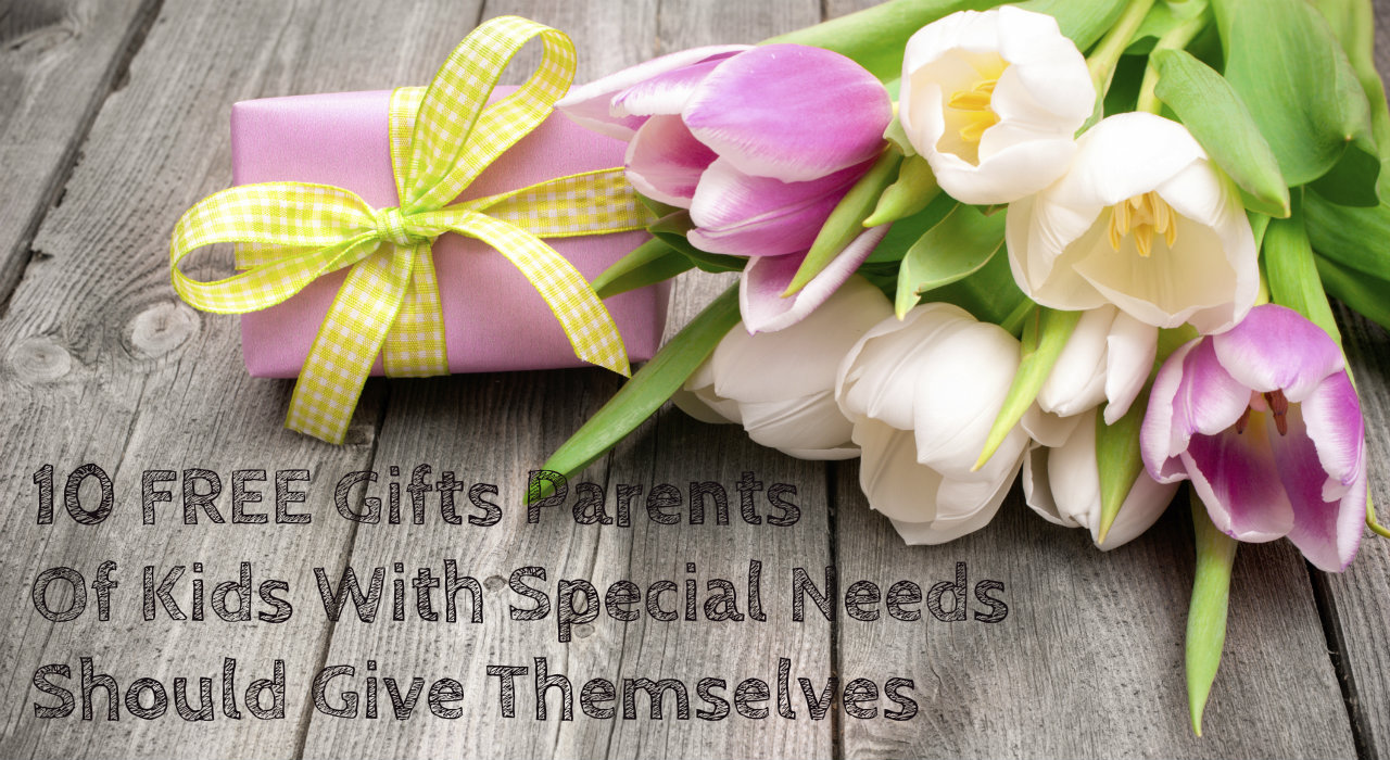 10 FREE Gifts Parents Of Kids With Special Needs Should Give Themselves