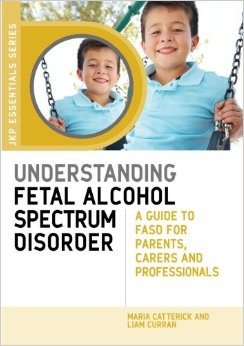 Understanding Fetal Alcohol Spectrum Disorder: A Guide to Fasd for Parents, Carers and Professionals (Jkp Essentials)