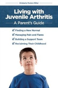 Living with Juvenile Arthritis: A Parent's Guide by Kimberly Poston Miller
