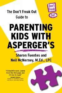 The Don't Freak Out Guide to Parenting Kids with Asperger's  -By Sharon Fuentes and Neil McNerney