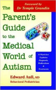 The Parent's Guide to the Medical World of Autism:  A Physician Explains Diagnosis, Medications and Treatments  -by Edward Aull, MD