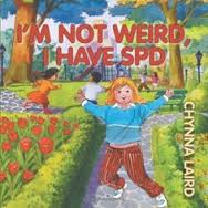 I'm Not Weird, I Have Sensory Processing Disorder (SPD): Alexandra's Journey (2nd Edition) by Chynna Laird
