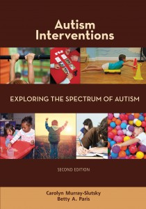Autism Interventions – Exploring the Spectrum of Autism, 2nd Edition  By Carolyn Murray-Slutsky, MS OTR, C/NDT, and Betty Paris, PT, M. Ed, C/NDT