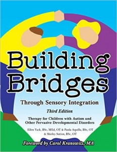 """Building Bridges Through Sensory Integration, 3rd Edition: Therapy For  Children With Autism and Other Pervasive Developmental Disorders""""  by Paula Aquilla BSc OT, Ellen Yack BSc MEd OT, and Shirley Sutton BSc OT"""