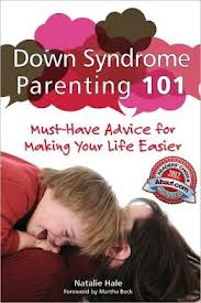 Down Syndrome Parenting 101: Must-Have Advice for Making Your Life Easier  by Natalie Hale