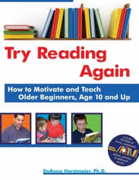 Try Reading Again: How to Motivate and Teach Older Beginners, Age 10 and Up  by DeAnna Horstmeier, PhD.