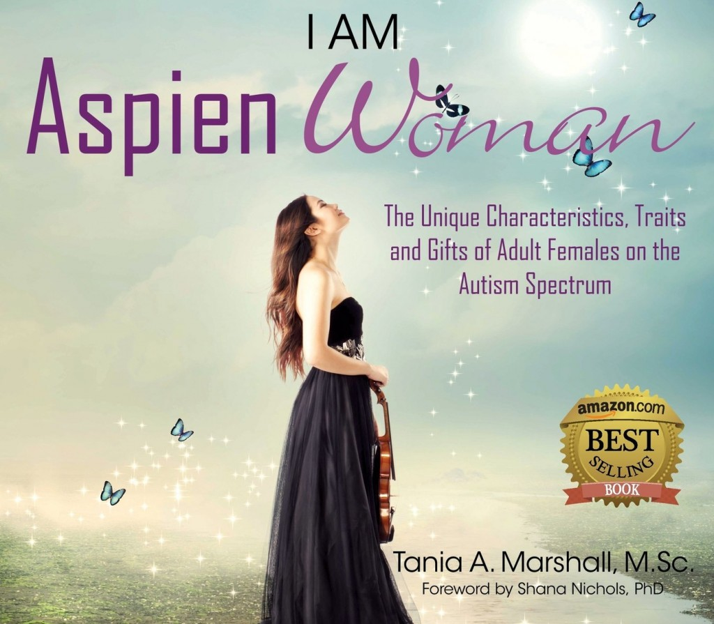 I am AspienWoman: Unique Characteristics, Traits, Gifts of Adult Females on Autism Spectrum -by Tania A. Marshall, M.Sc.