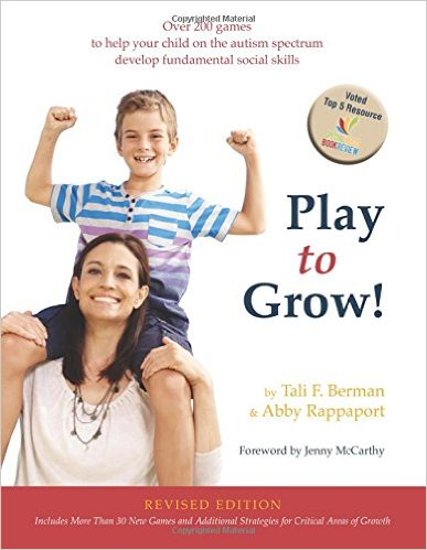 Play to Grow! Over 200 Games Designed to Help Your Special Child Develop Fundamental Social Skills Revised 2nd Edition by Tali Field Berman and Abby Rappaport