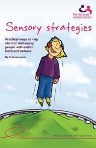 Sensory Strategies: Practical ways to help children and young people with autism learn and achieve By Corinna Laurie, OTR/L