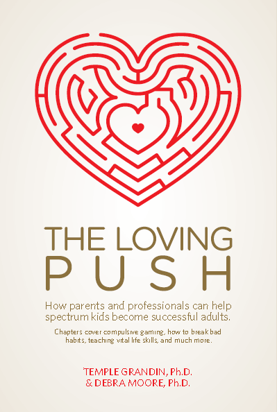 The Loving Push: How Parents and Professionals Can Help Spectrum Kids Become Successful Adults by Debra Moore, Ph.D. and Temple Grandin, Ph.D.