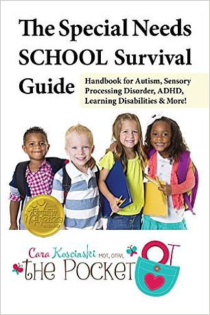The Special Needs School Survival Guide: Handbook for Autism, Sensory Processing Disorder, ADHD, Learning Disabilities, and More! By Cara Koscinski MOT OTR/L