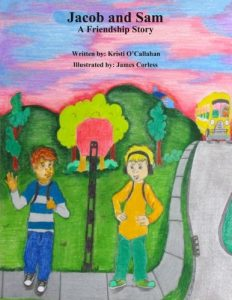 Jacob and Sam: A Friendship Story By: Kristi O'Callahan and illustrated by James Corless