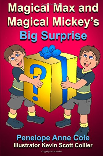 Magical Max and Magical Mickey's Big Surprise By: Penelope Anne Cole and illustrated by Kevin Scott Collier
