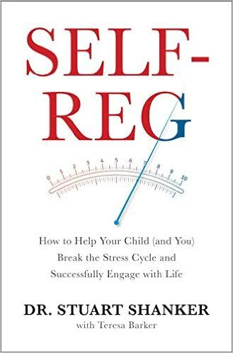 Self-Reg: How To Help Your Child (and You) Break the Stress Cycle and Successfully Engage with Life. By: Dr. Stuart Shanker
