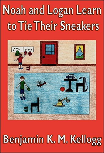 Noah and Logan Learn to Tie Their Sneakers -Written by Benjamin K.M. Kellogg and illustrated by Theresa L. Kellogg