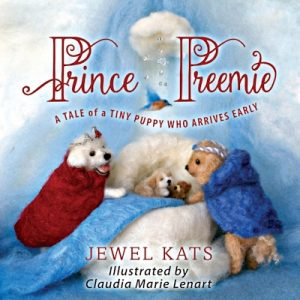 Prince Preemie A Tale of a Tiny Puppy Who Arrives Early -Written by Jewel Kats and illustrated by Claudia Marie Lenart