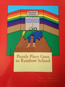 Puzzle Piece Goes to Rainbow School Written and illustrated by Tanis and Allison Frohriep