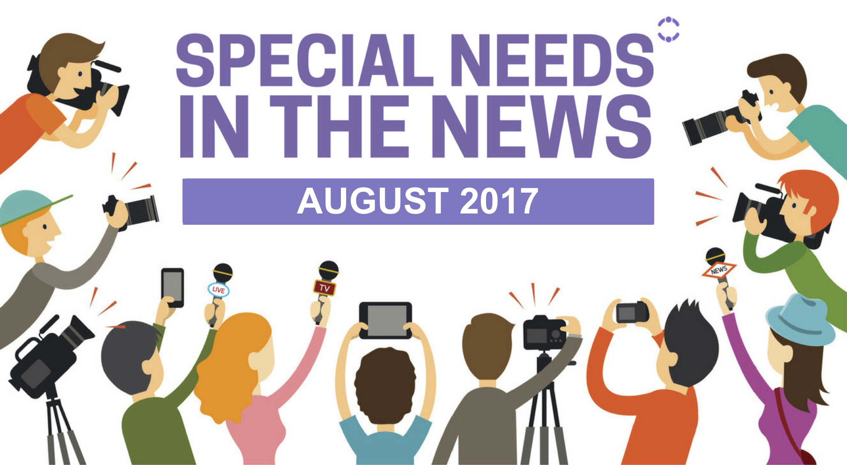 Special Needs in the News: 20 Stories You May Have Missed from July 2017